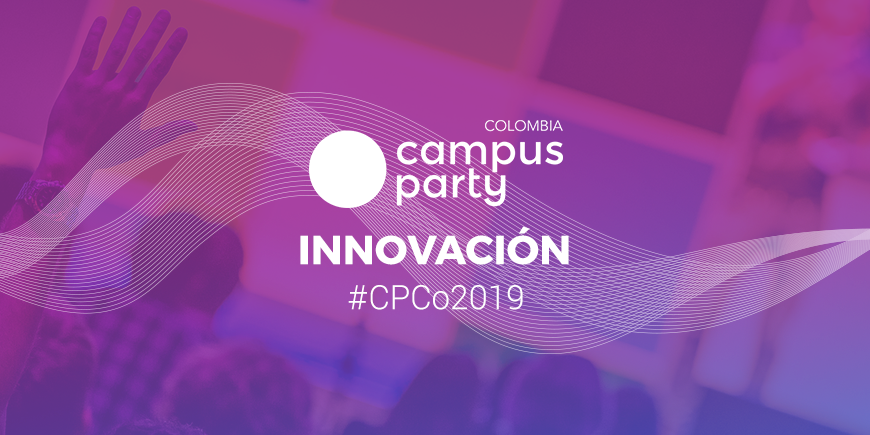 Innovación en el Campus Party Colombia 2019